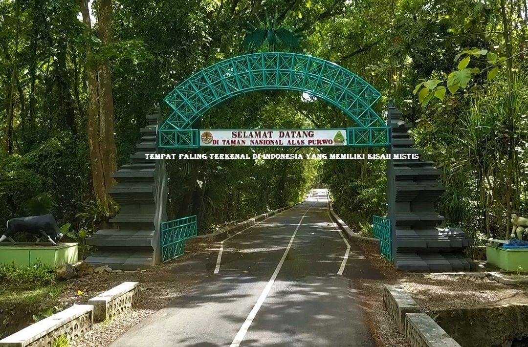 Tempat Paling Terkenal Di Indonesia Yang Memiliki Kisah Mistis
